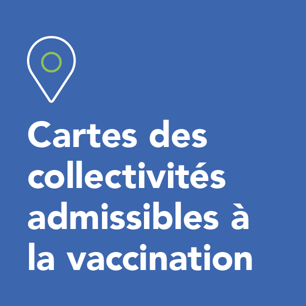 Cartes des collectivités admissibles à la vaccination