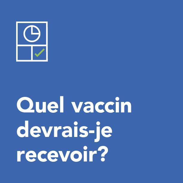 Quel vaccin devrais-je recevoir?